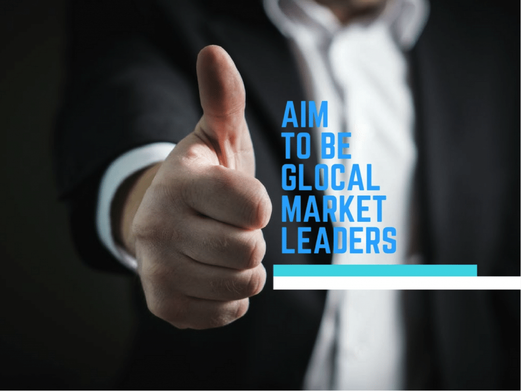 Aim to be glocal market leaders